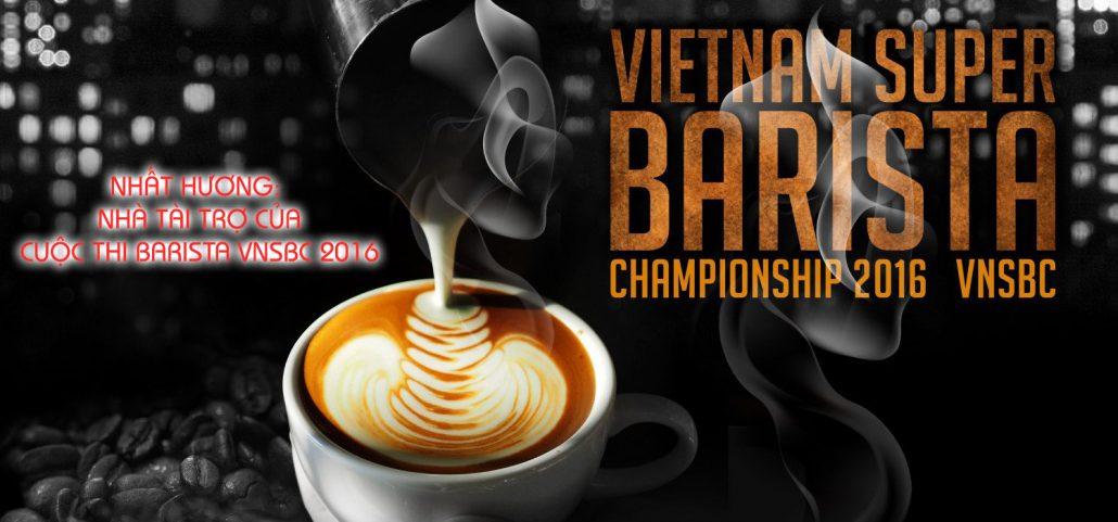 Nhất Hương đồng hành tổ chức cuộc thi Barista VNSBC 2016